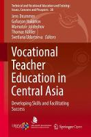 Vocational Teacher Education in Central Asia Developing Skills and Facilitating Success by Jens Drummer
