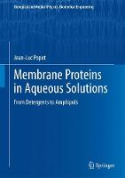 Membrane Proteins in Aqueous Solutions From Detergents to Amphipols by Jean-Luc Popot