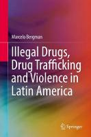 Illegal Drugs, Drug Trafficking and Violence in Latin America by Marcelo Bergman