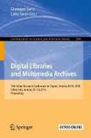 Digital Libraries and Multimedia Archives 14th Italian Research Conference on Digital Libraries, IRCDL 2018, Udine, Italy, January 25-26, 2018, Proceedings by Giuseppe Serra