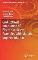 Grid Optimal Integration of Electric Vehicles: Examples with Matlab Implementation by Andres Ovalle, Ahmad Hably, Seddik Bacha
