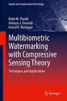 Multibiometric Watermarking with Compressive Sensing Theory Techniques and Applications by Rohit M. Thanki, Vedvyas J. Dwivedi, Komal R. Borisagar