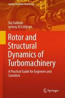 Rotor and Structural Dynamics of Turbomachinery A Practical Guide for Engineers and Scientists by Raj Subbiah, Jeremy Eli Littleton