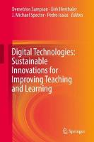 Digital Technologies: Sustainable Innovations for Improving Teaching and Learning by Demetrios G. Sampson