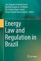 Energy Law and Regulation in Brazil by Jose Augusto Fontoura Costa