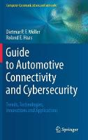 Guide to Automotive Connectivity and Cybersecurity Trends, Technologies, Innovations and Applications by Dietmar P.F. Moeller, Roland E. Haas