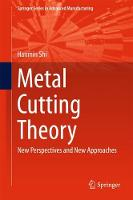 Metal Cutting Theory New Perspectives and New Approaches by Hanmin Shi