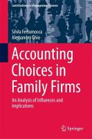Accounting Choices in Family Firms An Analysis of Influences and Implications by Silvia Ferramosca, Alessandro Ghio