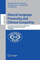 Natural Language Processing and Chinese Computing 6th CCF International Conference, NLPCC 2017, Dalian, China, November 8-12, 2017, Proceedings by Xuanjing Huang