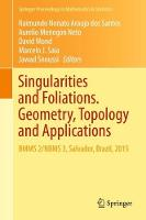 Singularities and Foliations. Geometry, Topology and Applications BMMS 2/NBMS 3, Salvador, Brazil, 2015 by Raimundo Nonato Araujo dos Santos
