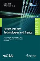 Future Internet Technologies and Trends First International Conference, ICFITT 2017, Surat, India, August 31 - September 2, 2017, Proceedings by Zuber Patel