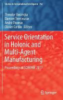 Service Orientation in Holonic and Multi-Agent Manufacturing Proceedings of SOHOMA 2017 by Theodor Borangiu