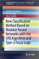 New Classification Method Based on Modular Neural Networks with the LVQ Algorithm and Type-2 Fuzzy Logic by Jonathan Amezcua, Patricia Melin, Oscar Castillo
