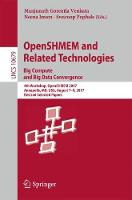 OpenSHMEM and Related Technologies. Big Compute and Big Data Convergence 4th Workshop, OpenSHMEM 2017, Annapolis, MD, USA, August 7-9, 2017, Revised Selected Papers by Manjunath Gorentla Venkata