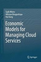 Economic Models for Managing Cloud Services by Sajib Mistry, Athman Bouguettaya, Hai Dong