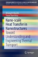 Nano-scale Heat Transfer in Nanostructures Toward Understanding and Engineering Thermal Transport  by Jihong Al-Ghalith, Traian Dumitrica