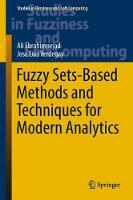 Fuzzy Sets-Based Methods and Techniques for Modern Analytics by Ali Ebrahimnejad, Jose Luis Verdegay