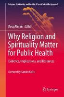 Why Religion and Spirituality Matter for Public Health Evidence, Implications, and Resources by Doug Oman