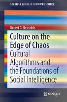 Culture on the Edge of Chaos Cultural Algorithms and the Foundations of Social Intelligence by Robert G. Reynolds