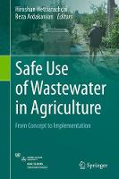 Safe Use of Wastewater in Agriculture From Concept to Implementation by Hiroshan Hettiarachchi