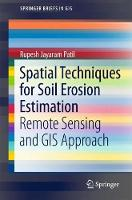 Spatial Techniques for Soil Erosion Estimation Remote Sensing and GIS Approach by Rupesh Jayaram Patil