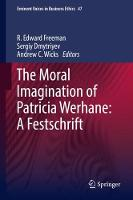The Moral Imagination of Patricia Werhane: A Festschrift by R. Edward Freeman