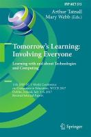 Tomorrow's Learning: Involving Everyone. Learning with and about Technologies and Computing 11th IFIP TC 3 World Conference on Computers in Education, WCCE 2017, Dublin, Ireland, July 3-6, 2017, Revis by Arthur Tatnall