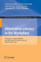 Information Literacy in the Workplace 5th European Conference, ECIL 2017, Saint Malo, France, September 18-21, 2017, Revised Selected Papers by Serap Kurbanoglu