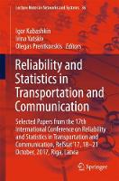 Reliability and Statistics in Transportation and Communication Selected Papers from the 17th International Conference on Reliability and Statistics in Transportation and Communication, RelStat'17, 18- by Igor Kabashkin