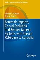 Asteroids Impacts, Crustal Evolution and Related Mineral Systems with Special Reference to Australia by Andrew Y. Glikson, Franco Pirajno