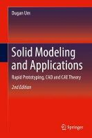 Solid Modeling and Applications Rapid Prototyping, CAD and CAE Theory by Dugan Um