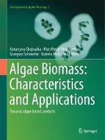 Algae Biomass: Characteristics and Applications Towards algae-based products by Katarzyna Chojnacka