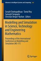 Modelling and Simulation in Science, Technology and Engineering Mathematics Proceedings of the International Conference on Modelling and Simulation (MS-17) by Surajit Chattopadhyay