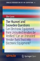The Huawei and Snowden Questions Can Electronic Equipment from Untrusted Vendors be Verified? Can an Untrusted Vendor Build Trust into Electronic Equipment? by Olav Lysne