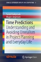 Time Predictions Understanding and Avoiding Unrealism in Project Planning and Everyday Life by Torleif Halkjelsvik, Magne Jorgensen