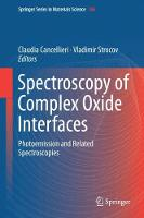 Spectroscopy of Complex Oxide Interfaces Photoemission and Related Spectroscopies by Claudia Cancellieri
