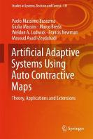 Artificial Adaptive Systems Using Auto Contractive Maps Theory, Applications and Extensions by Paolo Massimo Buscema, Giulia Massini, Marco Breda, Weldon A. Lodwick
