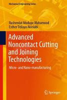 Advanced Noncontact Cutting and Joining Technologies Micro- and Nano-manufacturing by Rasheedat Modupe (University of Johannesburg South Africa & University of Ilorin Nigeria) Mahamood, Esther Titilayo ( Akinlabi