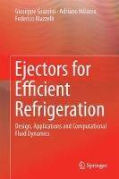 Ejectors for Efficient Refrigeration Design, Applications and Computational Fluid Dynamics by Giuseppe Grazzini, Adriano Milazzo, Federico Mazzelli