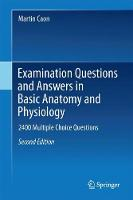 Examination Questions and Answers in Basic Anatomy and Physiology 2400 Multiple Choice Questions by Martin Caon