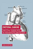 Emotional Banking Fixing Culture, Leveraging FinTech, and Transforming Retail Banks into Brands by Duena Blomstrom