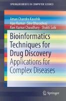Bioinformatics Techniques for Drug Discovery Applications for Complex Diseases by Aman Chandra Kaushik, Ajay Kumar, Shiv Bharadwaj, Ravi Kumar Chaudhary
