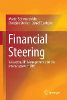 Financial Steering Valuation, KPI Management and the Interaction with IFRS by Martin Schwarzbichler, Christian Steiner, Daniel Turnheim