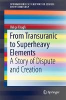 From Transuranic to Superheavy Elements A Story of Dispute and Creation by Helge Kragh
