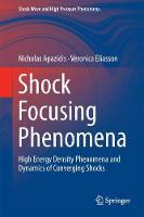 Shock Focusing Phenomena High Energy Density Phenomena and Dynamics of Converging Shocks by Nicholas Apazidis, Veronica Eliasson