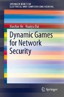 Dynamic Games for Network Security by Xiaofan He, Huaiyu Dai