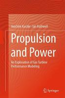 Propulsion and Power An Exploration of Gas Turbine Performance Modeling by Joachim Kurzke, Ian Halliwell