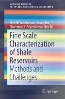 Fine Scale Characterization of Shale Reservoirs Methods and Challenges by Mehdi Ostadhassan, Kouqi Liu, Chunxiao Li, Seyedalireza Khatibi