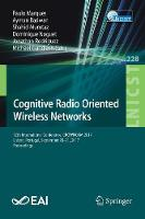 Cognitive Radio Oriented Wireless Networks 12th International Conference, CROWNCOM 2017, Lisbon, Portugal, September 20-21, 2017, Proceedings by Paulo Marques