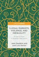 Illegal Markets, Violence, and Inequality Evidence from a Brazilian Metropolis by Jean Daudelin, Jose Luiz Ratton